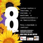 """a imagem contém flores girassóis de cores amarelo claro, amarelo escuro e laranja contornando o número oito. Ao lado, um texto que diz: 08 de março Juntas contra o fascismo, o racismo, o machismo, a Lesbotransfobia e os feminicídios. Pela Liberdade e Justiça #BastaDeFeminicídios #PelaVidaDasMulheres #AuxílioEmergencialJá #VacinaParaTodes #EmDefesaDoSUS #LegalizaçãoDoAbortoJá NEM PENSE EM NOS MATAR"""". Abaixo, uma logomarca da REDEH, Rede de mulheres de friburgo e uma do levante feminista contra o feminicidio."""
